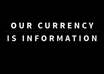 Our Currency Is Information