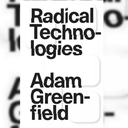 24. Radical Technologies: Adam Greenfield