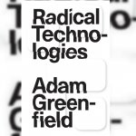 24. Radical Technologies: Adam Greenfield