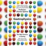 90. Gastrophysics – the New Science of Eating: Charles Spence