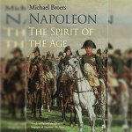18. Napoleon: The Spirit of the Age – Michael Broers