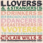95. Lovers and Strangers – An Immigrant History of Post War Britain: Clair Wills