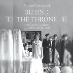 99. Behind the Throne – Domestic Life in the Royal Household: Adrian Tinniswood