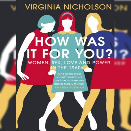 3. Virginia Nicholson: How Was It For You?