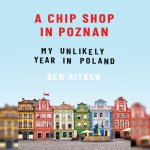 56. Ben Aitken: A Chip Shop in Poznan