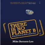 58. Mike Berners-Lee: There is No Planet B
