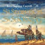 81. Emma Carroll: Secrets of a Sun King