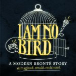 'I Am No Bird' – A Rehearsed Reading