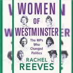 Rachel Reeves MP: Women of Westminster – The MPs Who Changed Politics